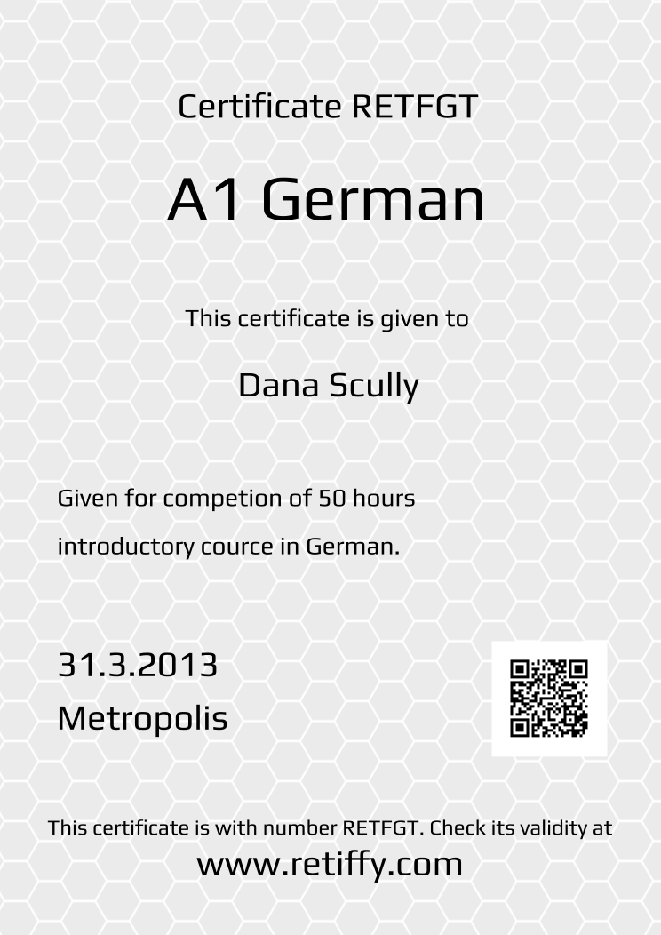 Retiffy certificate RETFGT issued to Dana Scully from template Grey Honeycomb with values,template:Grey Honeycomb,title:A1 German ,description1:Given for competion of 50 hours ,description2:introductory cource in German.,date:31.3.2013,city:Metropolis,name:Dana Scully