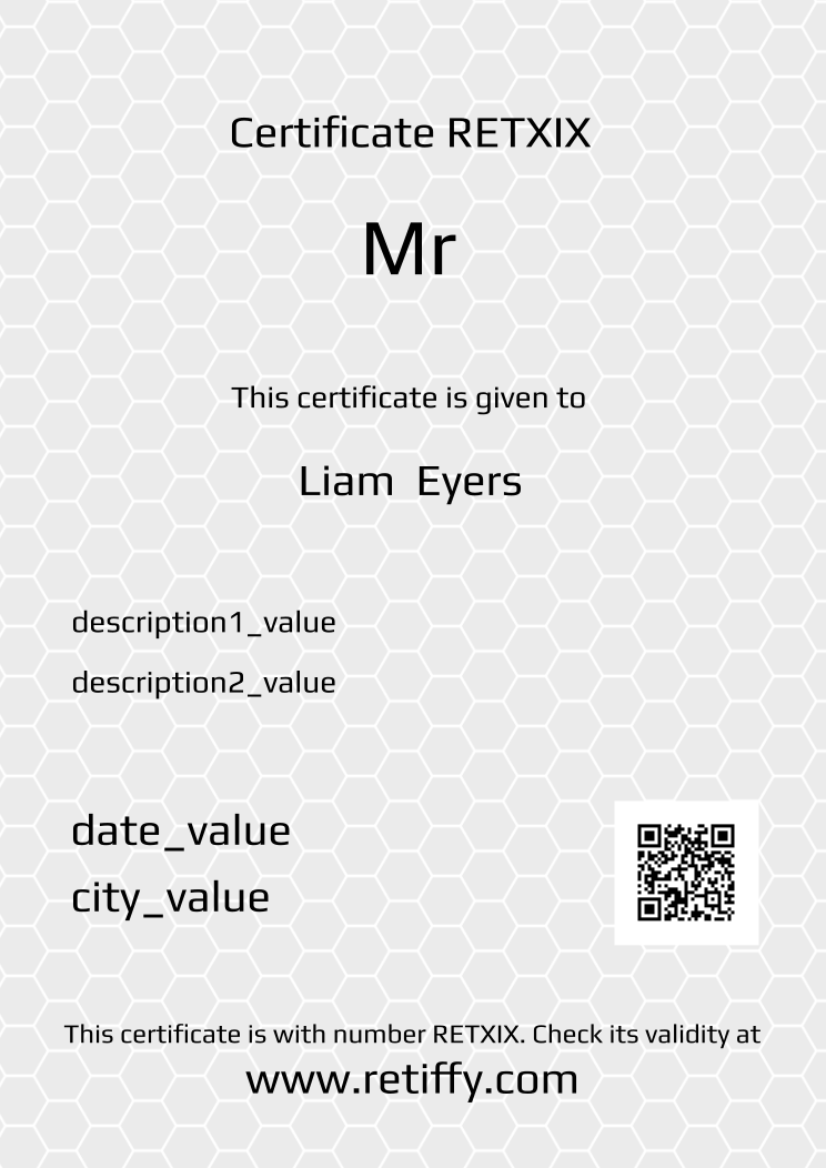 Retiffy certificate RETXIX issued to Liam  Eyers from template Grey Honeycomb with values,description1:description1_value,description2:description2_value,date:date_value,city:city_value,template:Grey Honeycomb,title:Mr ,name:Liam  Eyers